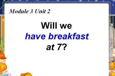 《Will we have breakfast at 7》PPT课件