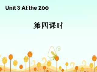 《At the zoo》第四课时PPT课件